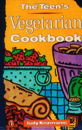 Judy Krizmanic The Teen's Vegetarian Cookbook