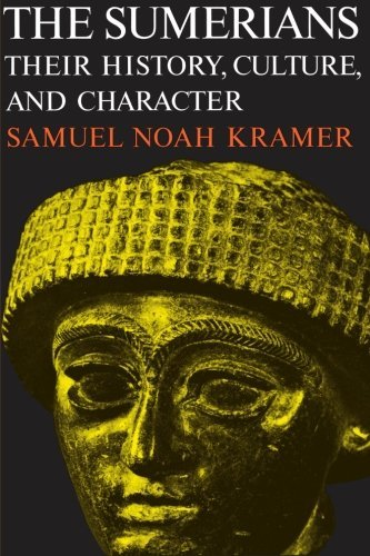 Samuel Noah Kramer The Sumerians Their History Culture And Character Revised