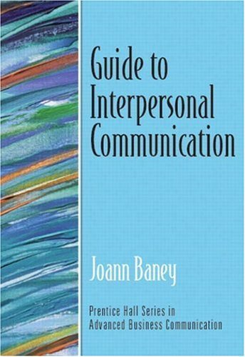 Joann Baney Guide To Interpersonal Communication (guide To Bus