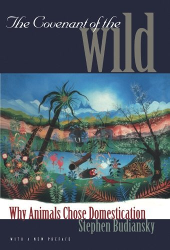 Stephen Budiansky The Covenant Of The Wild Why Animals Chose Domestication