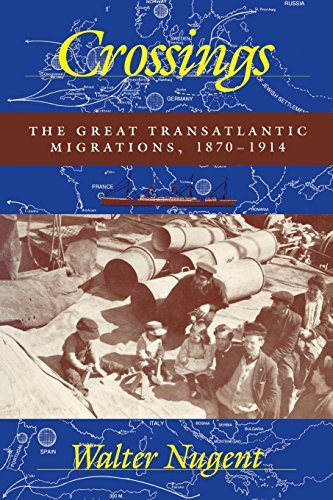 Walter Nugent Crossings The Great Transatlantic Migrations 1870a 1914