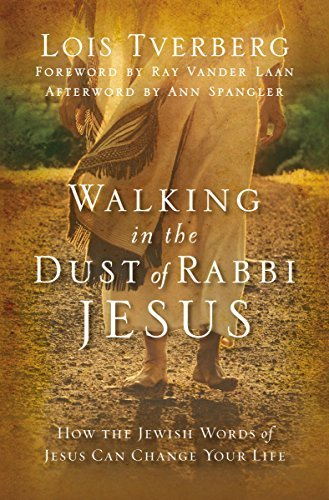 Lois Tverberg Walking In The Dust Of Rabbi Jesus How The Jewish Words Of Jesus Can Change Your Lif