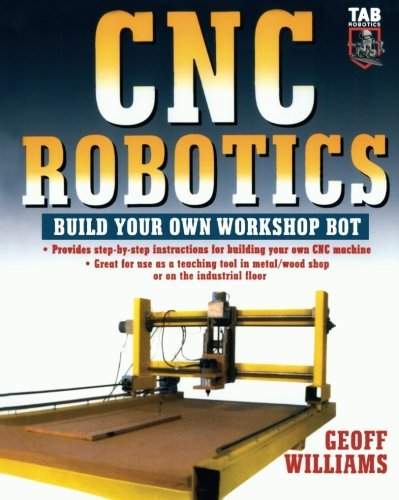 Geoff Williams Cnc Robotics Build Your Own Shop Bot