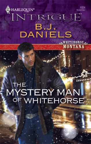 B. J. Daniels The Mystery Man Of Whitehorse (harlequin Intrigue)
