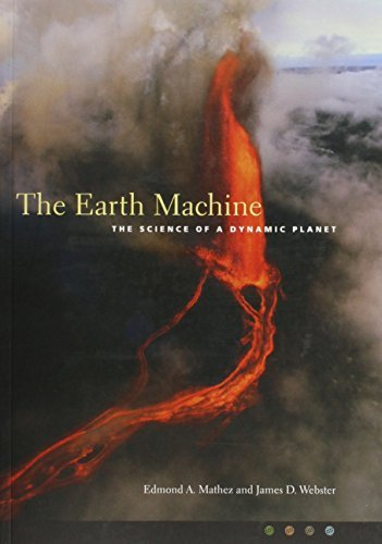 Edmond Mathez The Earth Machine The Science Of A Dynamic Planet