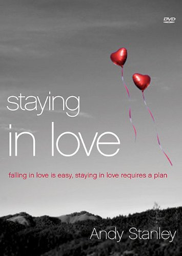 Andy Stanley Staying In Love Falling In Love Is Easy Staying In Love Requires