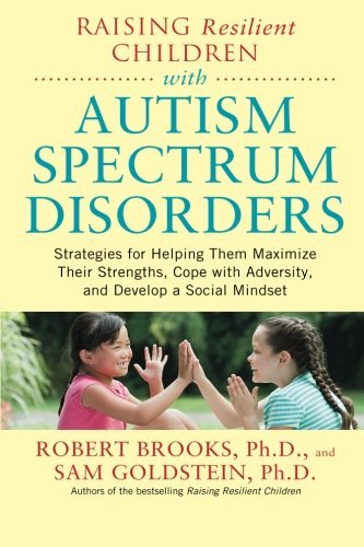 Robert Brooks Raising Resilient Children With Autism Spectrum Di Strategies For Maximizing Their Strengths Coping