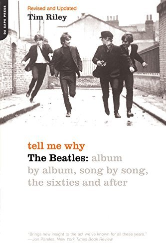 Tim Riley Tell Me Why The Beatles Album By Album Song By Song The Si Revised
