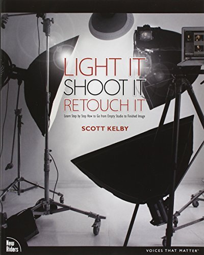 Scott Kelby Light It Shoot It Retouch It Learn Step By Step How To Go From Empty Studio To