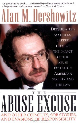 Alan M. Dershowitz The Abuse Excuse And Other Cop Outs Sob Stories And Evasions Of