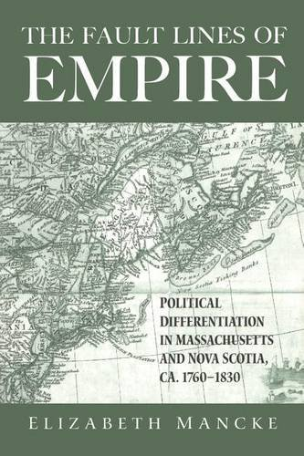 Elizabeth Mancke The Fault Lines Of Empire Political Differentiation In Massachusetts And No