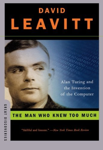 David Leavitt The Man Who Knew Too Much Alan Turing And The Invention Of The Computer