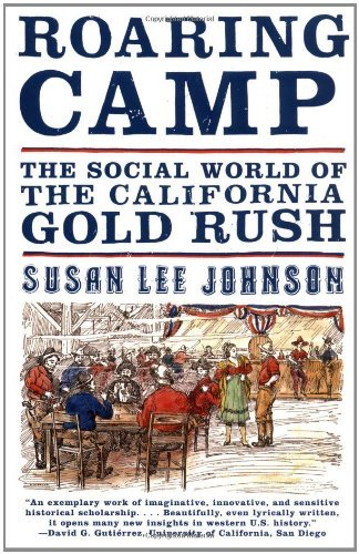 Susan Lee Johnson Roaring Camp The Social World Of The California Gold Rush