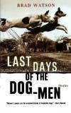 Brad Watson Last Days Of The Dog Men Stories