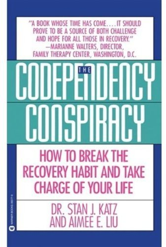 Stan J. Katz Codependency Conspiracy How To Break The Recovery Habit And Take Charge O