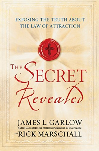 James L. Garlow The Secret Revealed Exposing The Truth About The Law Of Attraction
