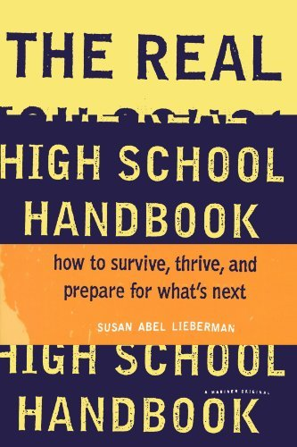 Susan Abel Lieberman The Real High School Handbook How To Survive Thrive And Prepare For What's Ne