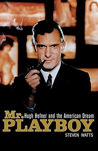 Steven Watts Mr. Playboy Hugh Hefner And The American Dream