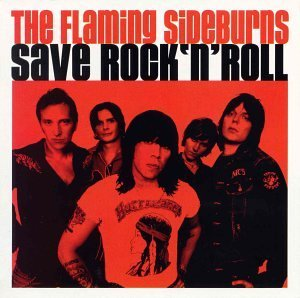 Flaming Sideburns Save Rock 'n Roll