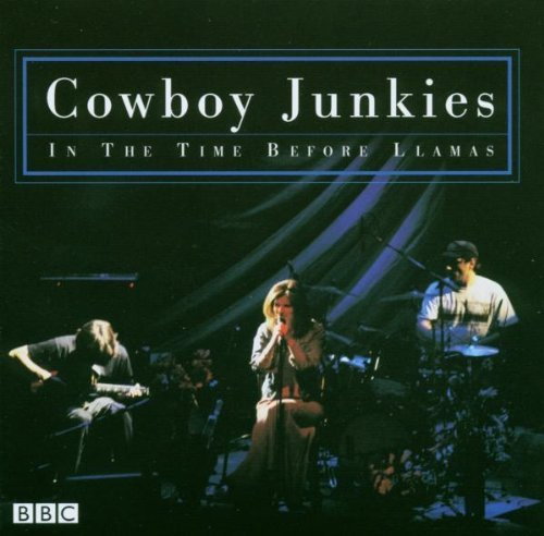 Cowboy Junkies In The Time Before Llamas