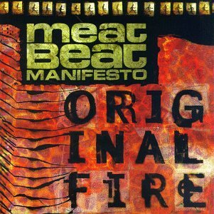 Meat Beat Manifesto Original Fire