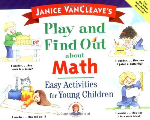 Janice Pratt Vancleave Janice Vancleave's Play And Find Out About Math Easy Activities For Young Children