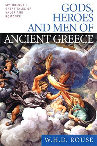 W. H. D. Rouse Gods Heroes And Men Of Ancient Greece Mythology's Great Tales Of Valor And Romance