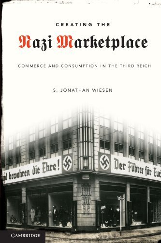 S. Jonathan Wiesen Creating The Nazi Marketplace Commerce And Consumption In The Third Reich
