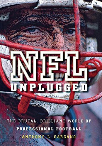 Anthony L. Gargano Nfl Unplugged The Brutal Brilliant World Of Professional Footb