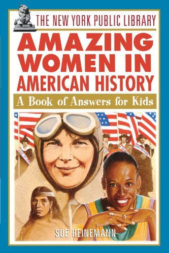 The New York Public Library The New York Public Library Amazing Women In Ameri A Book Of Answers For Kids