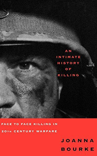 joanna-bourke-an-intimate-history-of-killing-face-to-face-killing-in-twentieth-century-warfare-revised