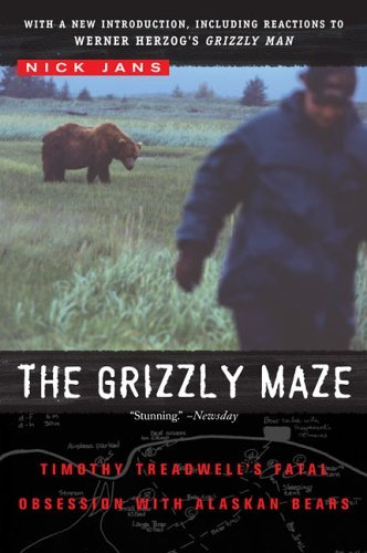 Nick Jans The Grizzly Maze Timothy Treadwell's Fatal Obsession With Alaskan