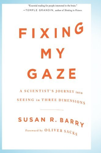 Susan R. Barry Fixing My Gaze A Scientist's Journey Into Seeing In Three Dimens