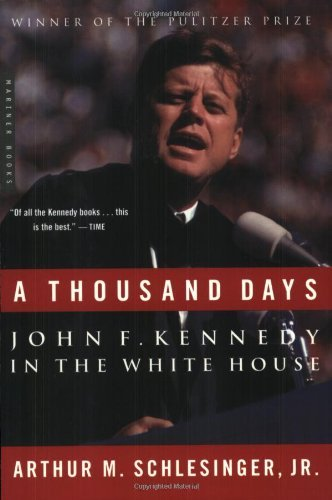 Arthur M. Schlesinger A Thousand Days John F. Kennedy In The White House