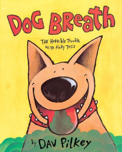Dav Pilkey Dog Breath! The Horrible Trouble With Hally Tosis The Horrible Trouble With Hally Tosis