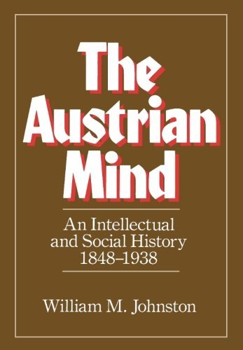 William M. Johnston The Austrian Mind An Intellectual And Social History 1848 1938
