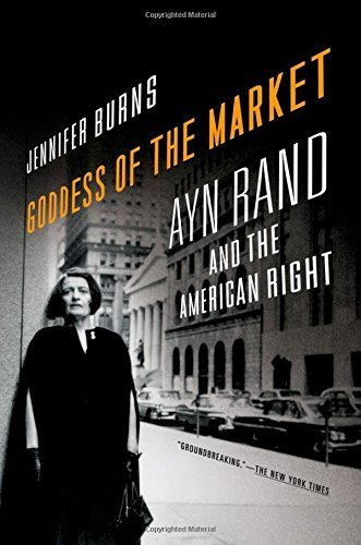 Jennifer Burns Goddess Of The Market Ayn Rand And The American Right