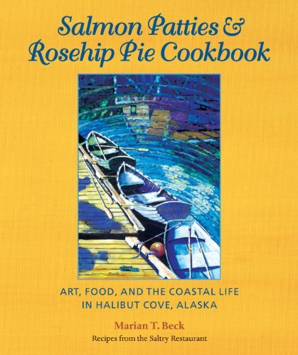 Marian T. Beck Salmon Patties & Rosehip Pie Cookbook Art Food And The Coastal Life In Halibut Cove 0002 Edition;