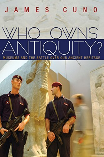 James Cuno Who Owns Antiquity? Museums And The Battle Over Our Ancient Heritage Revised