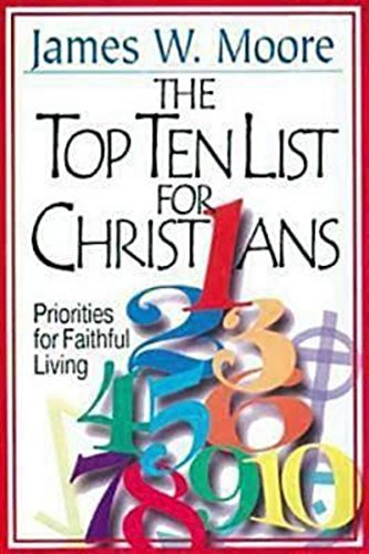 James W. Moore The Top Ten List For Christians With Leader's Guid Priorities For Faithful Living