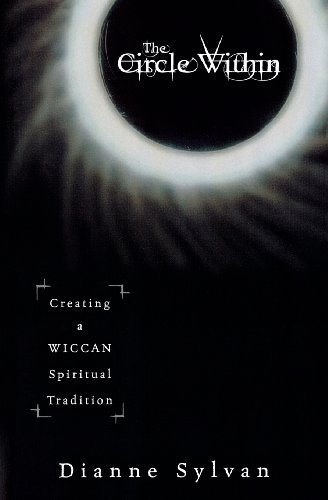 Dianne Sylvan The Circle Within Creating A Wiccan Spiritual Tradition