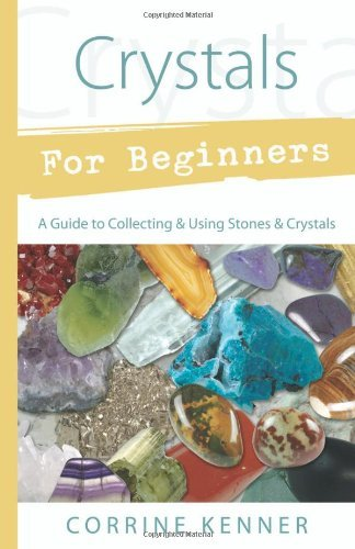 Corrine Kenner Crystals For Beginners A Guide To Collecting & Using Stones & Crystals