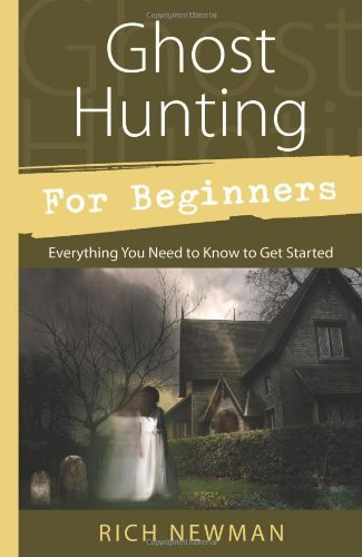 rich-newman-ghost-hunting-for-beginners-everything-you-need-to-know-to-get-started