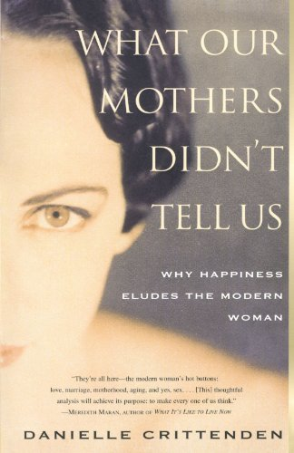 Danielle Crittenden What Our Mothers Didn't Tell Us Why Happiness Eludes The Modern Woman