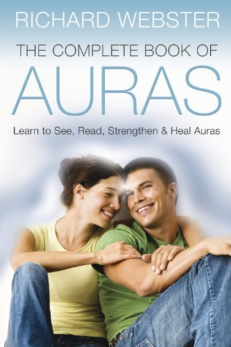 Richard Webster The Complete Book Of Auras Learn To See Read Strengthen & Heal Auras