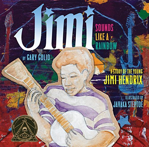 Gary Golio Jimi Sounds Like A Rainbow A Story Of The Young Jimi