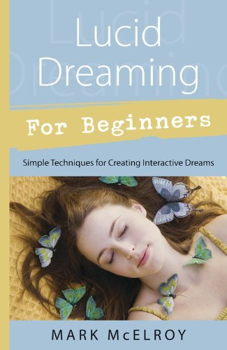 Mark Mcelroy Lucid Dreaming For Beginners Simple Techniques For Creating Interactive Dreams