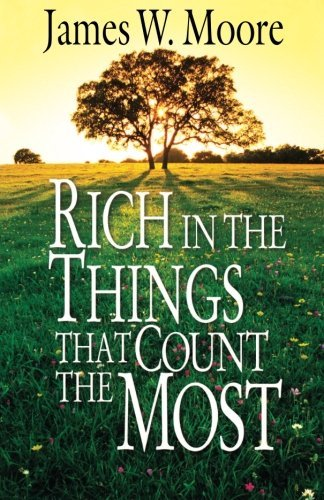 James W. Moore Rich In The Things That Count The Most