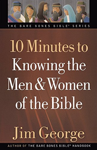 Jim George 10 Minutes To Knowing The Men & Women Of The Bible