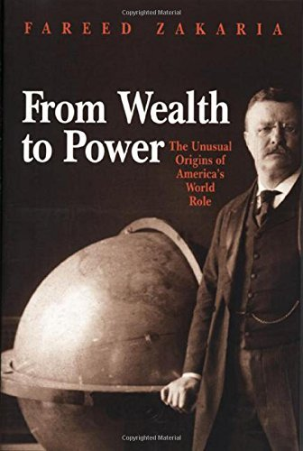 Fareed Zakaria From Wealth To Power The Unusual Origins Of America's World Role Revised